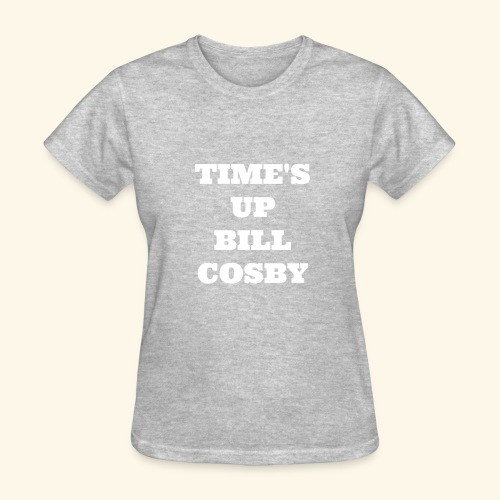 Time's Up Bill Cosby  - Women's T-Shirt
