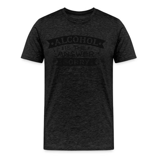Alcohol is the Answer - Men's Premium T-Shirt