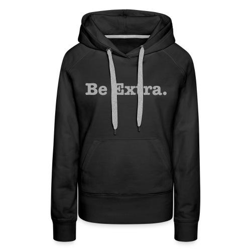 Be Extra, Silver Glitter - Women's Premium Hoodie