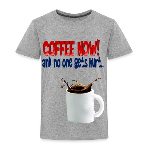 COFFEE NOW - Toddler Premium T-Shirt