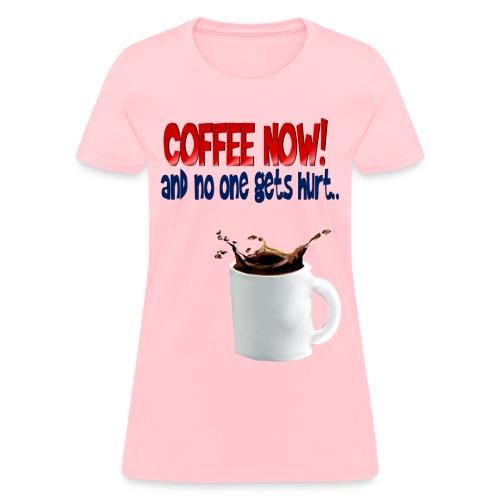 COFFEE NOW - Women's T-Shirt