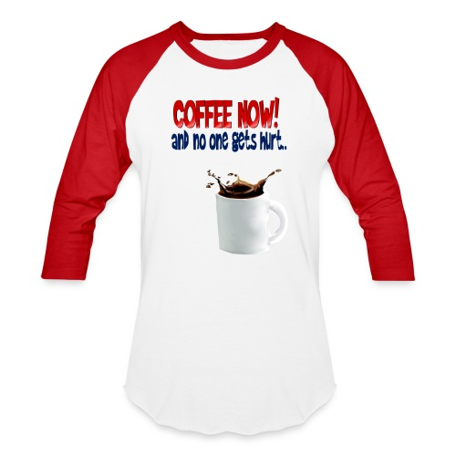 COFFEE NOW - Baseball T-Shirt