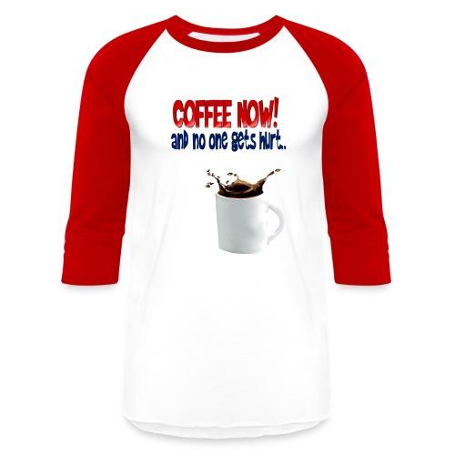 COFFEE NOW - Baseball T-Shirt