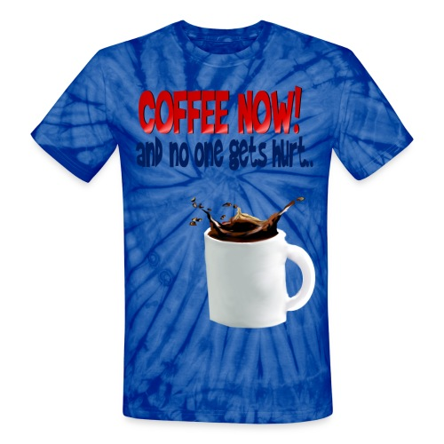 COFFEE NOW - Unisex Tie Dye T-Shirt