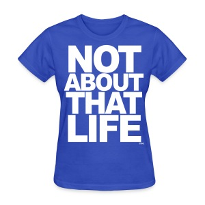 Not About That Life™ - Women's T-Shirt