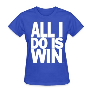 All I Do Is Win™ - Women's T-Shirt