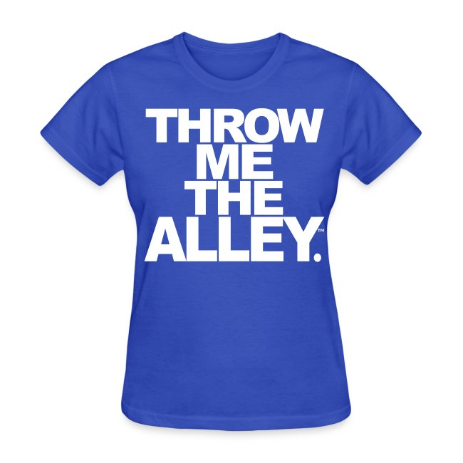 6a22f4836 Scooter Magruders Shop!   Throw me the alley™ - Womens T-Shirt
