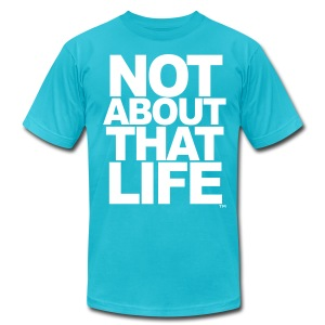 Not About That Life™ - Men's T-Shirt by American Apparel