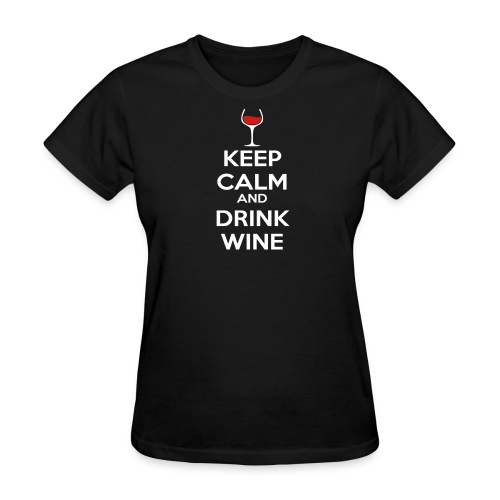 Keep Calm and Drink Wine - Women's T-Shirt
