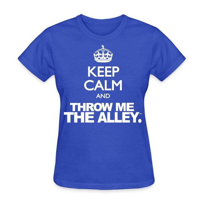 Keep Calm and Throw Me The Alley™