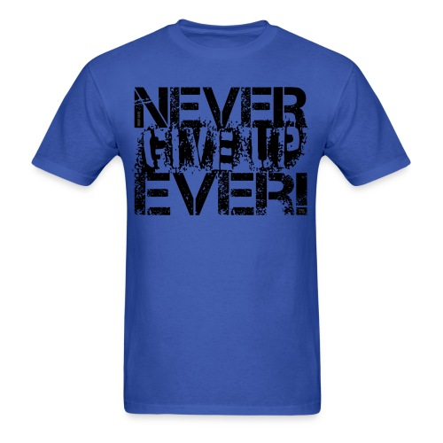 Never Give Up T - Men's T-Shirt