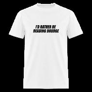 T-Shirts ~ Men's T-Shirt ~ I'd rather be reading Drudge