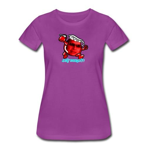 Stay Thirsty! - Women's Premium T-Shirt