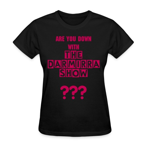 [Women] Are you down with The Darmirra Show? - Women's T-Shirt