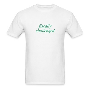 funny t-shirt fiscally challenged t-shirts - Men's T-Shirt