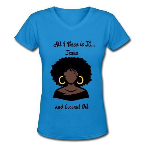 All I Need is JC...Jesus and Coconut Oil V-Neck - Women's V-Neck T-Shirt