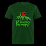 T-Shirts ~ Men's T-Shirt ~ I Love Spending My Parents Money. TM