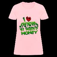 T-Shirts ~ Women's T-Shirt ~ I Love Spending My Parents Money. TM
