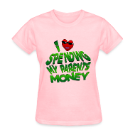 Women's T-Shirts ~ Women's T-Shirt ~ I Love Spending My Parents Money. TM