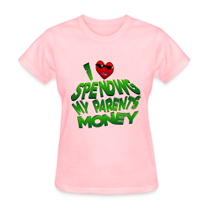 I Love Spending My Parents Money - Women's T-Shirt