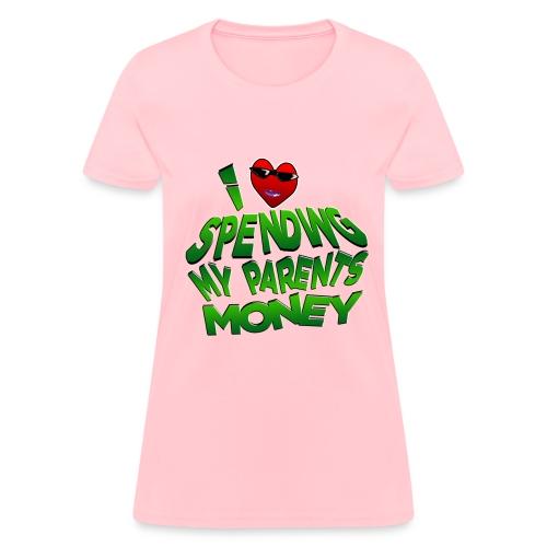 I Love Spending My Parents Money. TM - Women's T-Shirt