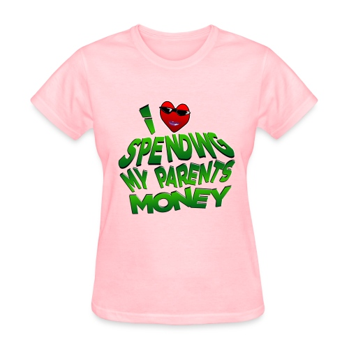 I Love Spending My Parents Money. TM - Women's T-Shirt