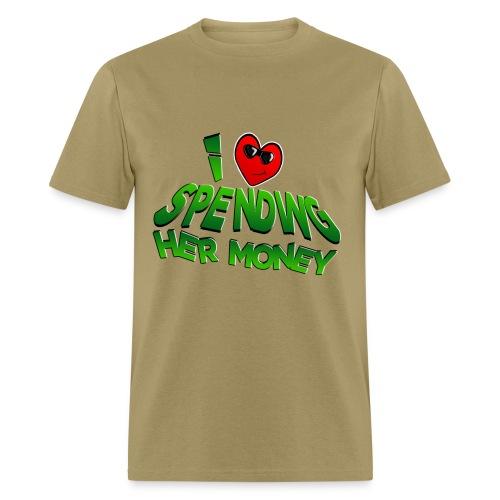 I Love Spending Her Money. TM - Men's T-Shirt