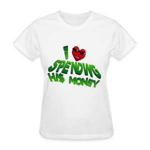 I Love Spending His Money - Women's T-Shirt