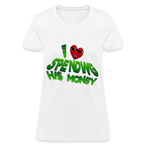 I Love Spending His Money. TM - Women's T-Shirt