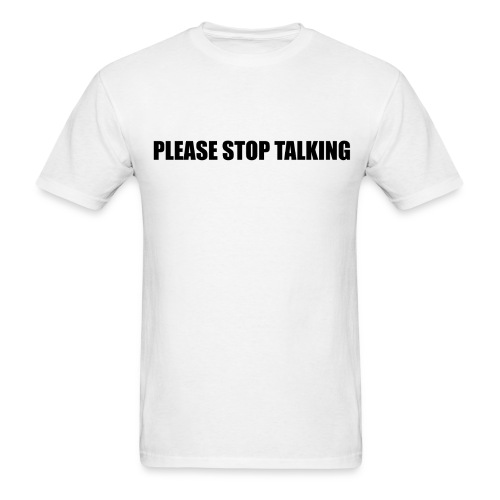 Please Stop Talking - Men's T-Shirt