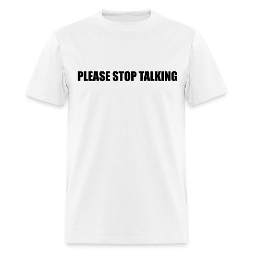 Please Stop Talking - Men's T-Shirt