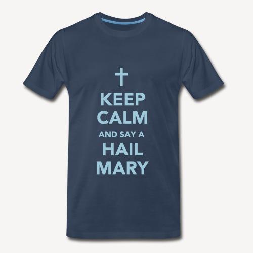 KEEP CALM...HAIL MARY - Men's Premium T-Shirt