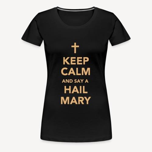 KEEP CALM...HAIL MARY - Women's Premium T-Shirt