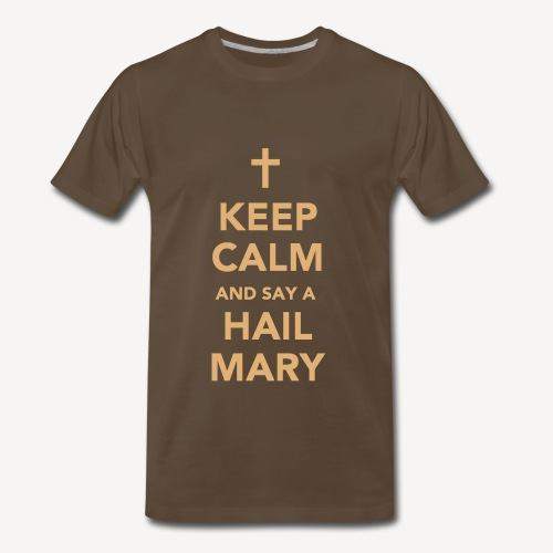 KEEP CALM...HAIL MARY - Men's Premium T-Shirt