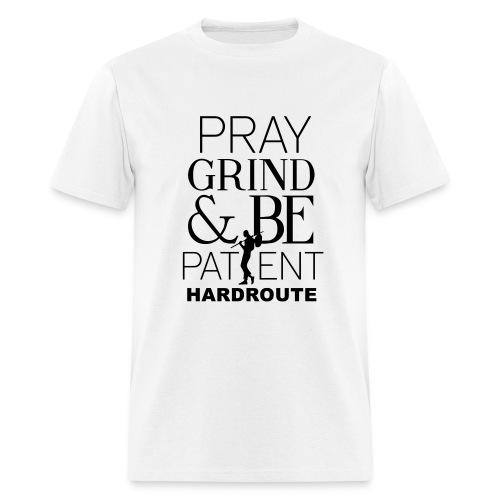 HARDROUTE Pray Grind Be Patient Men's T-Shirt - Men's T-Shirt