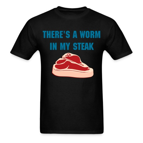Worm in my Steak - Men's T-Shirt