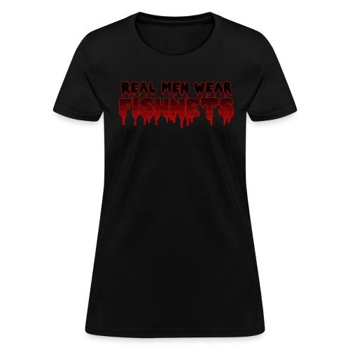Real Men Wear Fishnets, Ladies Edition - Women's T-Shirt