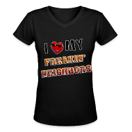 Women's T-Shirts ~ Women's V-Neck T-Shirt ~ I Love My Freakin Neighbors. TM
