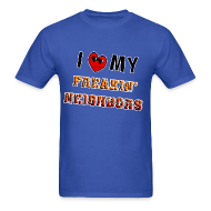 T-Shirts ~ Men's T-Shirt ~ I Love My Freakin Neighbors. TM