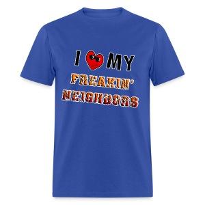 I Love My Freakin Neighbors - Men's T-Shirt