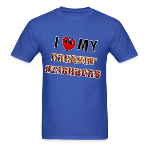 I Love My Freakin Neighbors - Men's T-Shirt