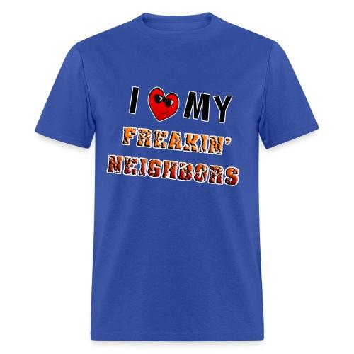 I Love My Freakin Neighbors. TM - Men's T-Shirt