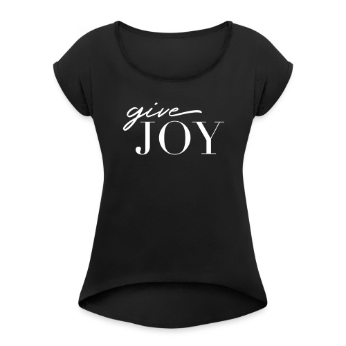 Give Joy T-Shirt - Women's Roll Cuff T-Shirt
