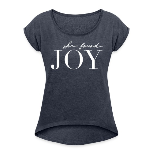 She Found Joy Classic Tee - Women's Roll Cuff T-Shirt