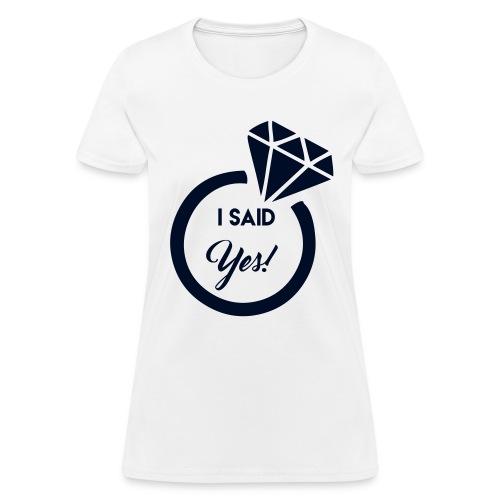 I said yes - Women's T-Shirt