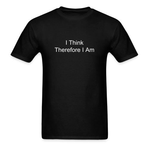 I Think Therefore I Am - Men's T-Shirt