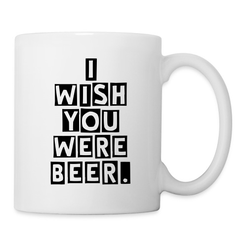 I wish you were beer. Mug - Coffee/Tea Mug