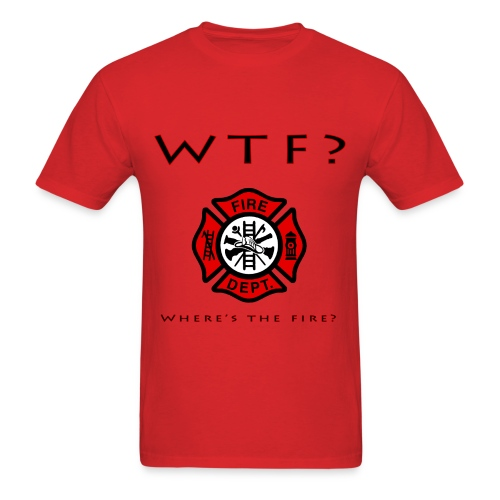 WTF?  Where's the fire? red t-shirt - Men's T-Shirt