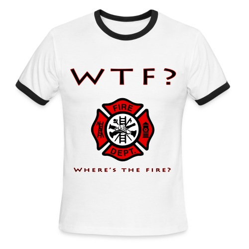 WTF?  Where's the fire? ringer shirt - Men's Ringer T-Shirt