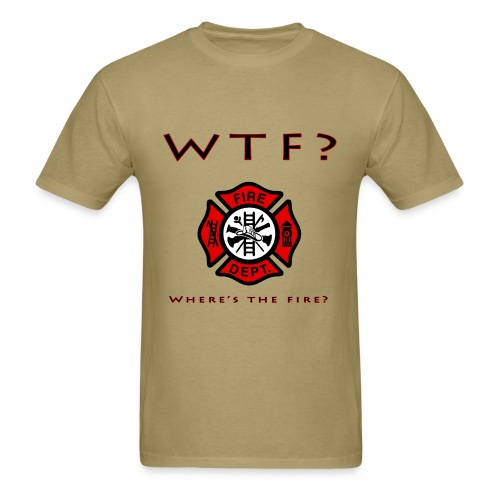 WTF?  Where's the fire? T-shirt - Men's T-Shirt